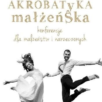 Okładka książki Akrobatyka małżeńska. Konferencje dla małżeństw i narzeczonych