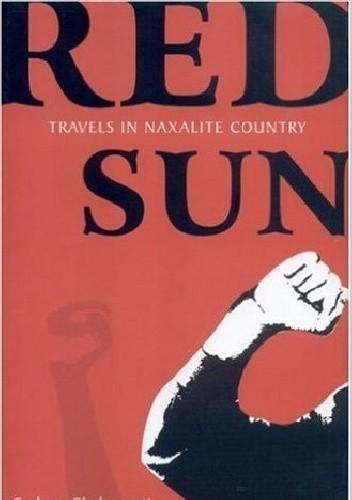 Okładka książki Red Sun: Travels in Naxalite Country