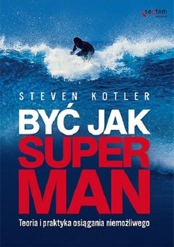 Okładka książki Być jak Superman. Teoria i praktyka osiągania niemożliwego