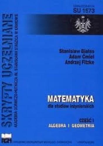 Okładka książki Matematyka dla studiów inżynierskich. Cz. 1. Algebra i geometria