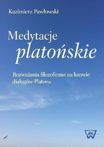 Okładka książki Medytacje platońskie. Rozważania filozoficzne na kanwie dialogów Platona
