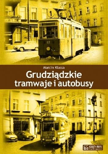 Okładka książki Grudziądzkie tramwaje i autobusy