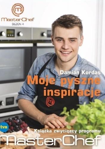 Okładka książki Moje pyszne inspiracje. Książka zwycięzcy programu MasterChef