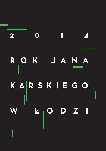 Okładka książki 2014 Rok Jana Karskiego w Łodzi