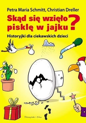 Okładka książki Skąd się wzięło pisklę w jajku? Historyjki dla ciekawskich dzieci
