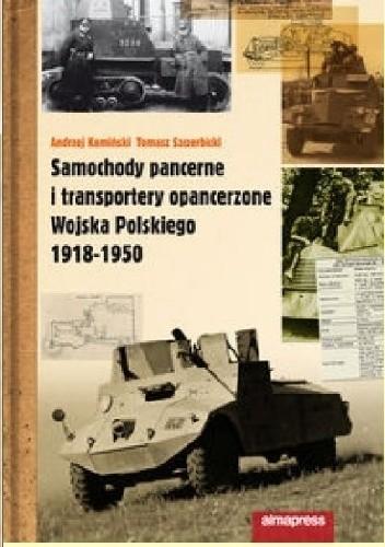 Okładka książki Samochody pancerne i transportery opancerzone Wojska Polskiego 1918-1950