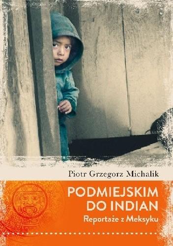 Okładka książki Podmiejskim do Indian. Reportaże z Meksyku