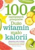 100 najlepszych przepisów Dużo witamin, mało kalorii