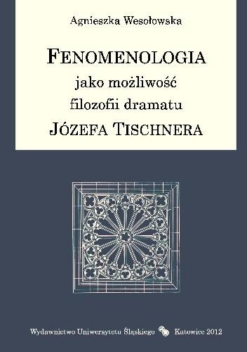 Okładka książki Fenomenologia jako możliwość filozofii dramatu Józefa Tischnera