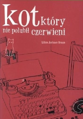 Okładka książki Kot, który nie polubił czerwieni