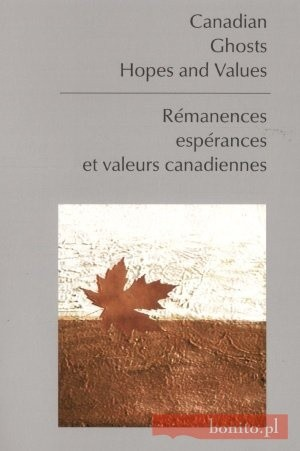 Okładka książki Canadian. Ghosts. Hopes and Values. Remanences. Esperances et valeurs canadiannes