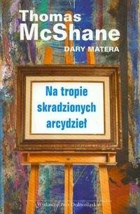 Okładka książki Na tropie skradzionych arcydzieł - McShane Thomas, Matera Dary