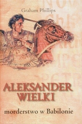 Okładka książki Aleksander Wielki. Morderstwo w Babilonie