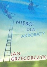 Okładka książki Niebo dla akrobaty