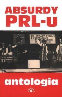 Okładka książki Absurdy PRL-u. Antologia