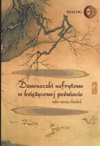 Okładka książki Dzwoneczki nefrytowe w księżycowej poświacie. Wybór wierszy chińskich