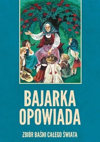 Okładka książki Bajarka opowiada. Zbiór baśni całego świata