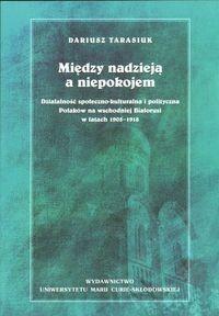 Okładka książki Między nadzieją a niepokojem. Działalność społeczno-kulturalna i polityczna Polaków na wschodniej Białorusi w latach 1905-1918