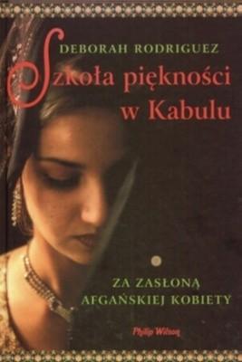 Okładka książki Szkoła piękności w Kabulu. Za zasłoną afgańskiej kobiety