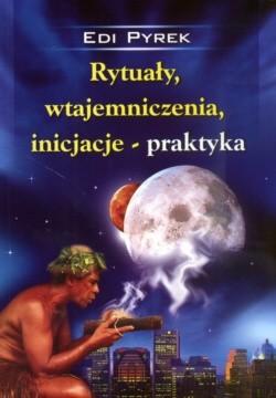 Okładka książki Rytuały Wtajemniczenia Inicjacje - Praktyka