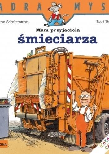 Okładka książki Mam przyjaciela śmieciarza