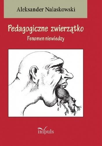 Okładka książki Pedagogiczne zwierzątko Fenomen niewiedzy