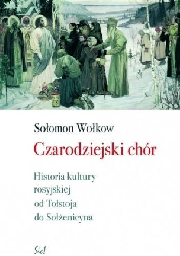 Okładka książki Czarodziejski chór. Historia kultury rosyjskiej od Tołstoja do Sołżenicyna