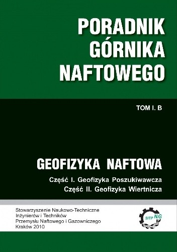 Okładka książki Poradnik górnika naftowego. Tom I. B: Geofizyka naftowa