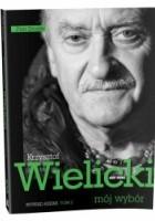 Krzysztof Wielicki - mój wybór. Wywiad-rzeka. Tom 2