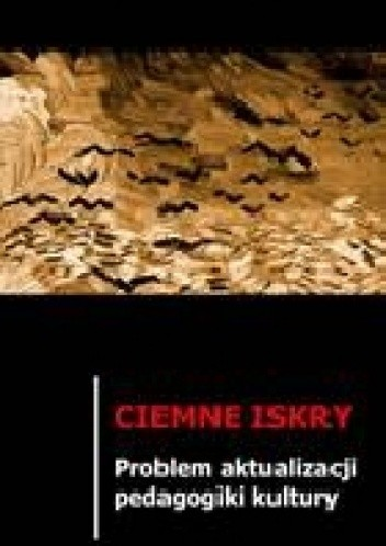 Okładka książki Ciemne iskry. Problem aktualizacji pedagogiki kultury