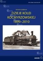 DZIEJE KOLEI KOCMYRZOWSKIEJ 1899-2010