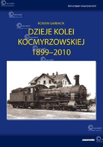 Okładka książki DZIEJE KOLEI KOCMYRZOWSKIEJ 1899-2010