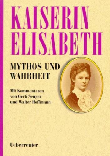 Okładka książki Kaiserin Elisabeth: Mythos und Wahrheit
