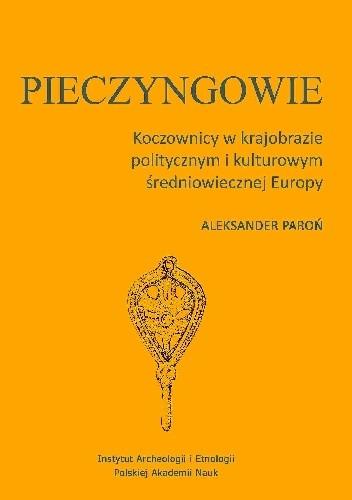 Okładka książki Pieczyngowie. Koczownicy w krajobrazie politycznym i kulturowym średniowiecznej Europy