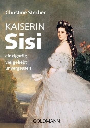 Okładka książki Kaiserin Sisi: einzigartig - vielgeliebt - unvergessen