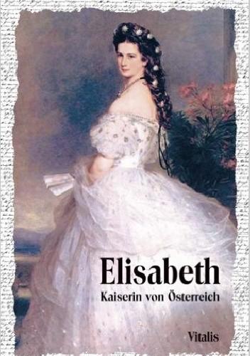 Okładka książki Elisabeth. Kaiserin von Österreich