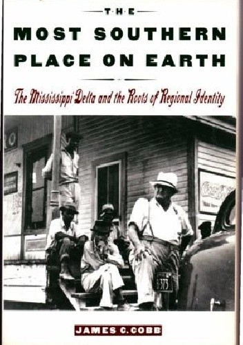 Okładka książki The Most Southern Place on Earth. The Mississippi Delta and the Roots of Regional Identity