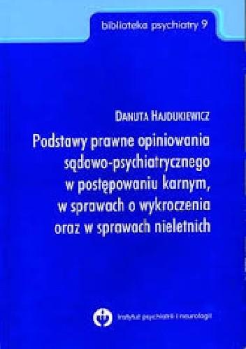 Okładka książki Podstawy prawne opiniowania sądowo-psychiatrycznego w postępowaniu karnym, w sprawach o wykroczenia oraz w sprawach nieletnich