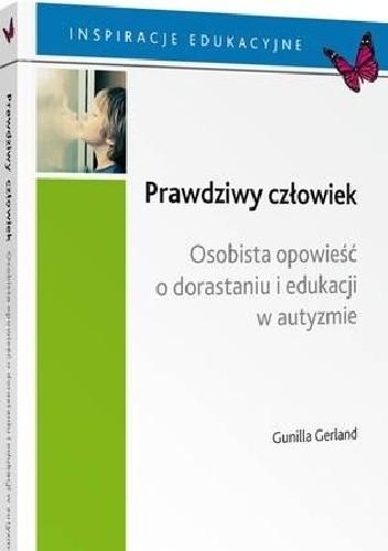 Okładka książki Prawdziwy człowiek. Osobista opowieść o dorastaniu i edukacji w autyzmie