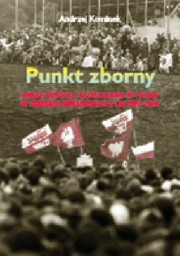 Okładka książki Punkt zborny. Obraz Kościoła katolickiego w Polsce w tekstach publicznych z lat 1970-1989