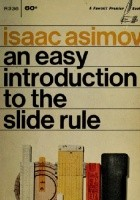 An Easy Introduction to The Slide Rule