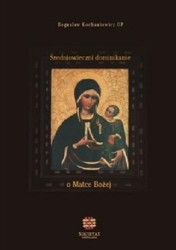 Okładka książki Średniowieczni dominikanie o Matce Bożej