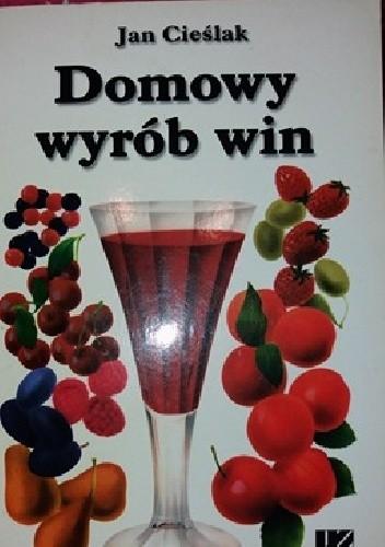 Okładka książki Domowy wyrób win owocowych, miodów pitnych, wódek, likierów, coctailów