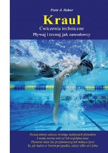 Okładka książki Kraul ćwiczenia techniczne. Pływaj i trenuj jak zawodowcy