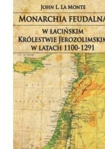 Okładka książki Monarchia feudalna w łacińskim Królestwie Jerozolimskim w latach 1100-1291