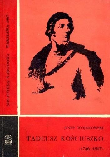 Okładka książki Tadeusz Kościuszko 1746-1817 : poradnik bibliograficzny