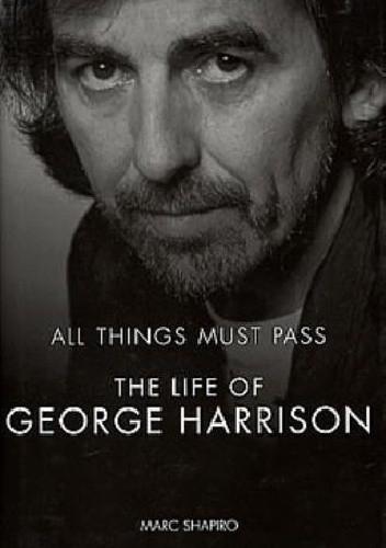 Okładka książki All things must pass. The life of George Harrison