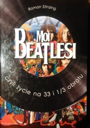 Okładka książki Moi Beatlesi, czyli życie na 33 i 1/3 obrotu
