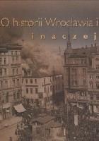 O historii Wrocławia i Śląska inaczej. Tom 1