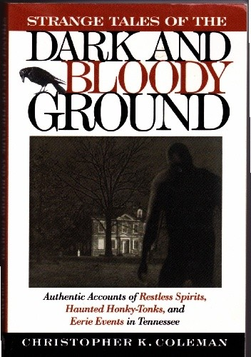 Okładka książki Strange tales of the dark and bloody ground: authentic accounts of restless spirits, haunted honky-tonks, and eerie events in Tennessee